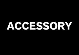 """""""ACCESSORY"""""""